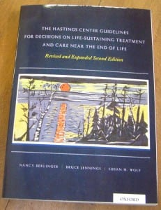 "The Hastings Center has revised and expanded ""The Hastings Center Guidelines for Decisions on Life-Sustaining Treatment and Care Near the End of Life."""