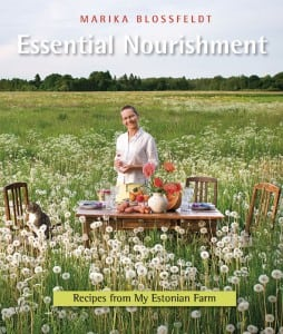 "Marika Blossfeldt's first book: ""Essential Nourishment: Recipes from My Estonian Farm"""
