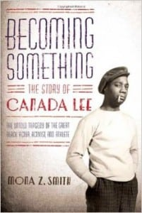 "MonaZ.Smith'sbook""BecomingSomething:TheStoryofCanadaLee"""